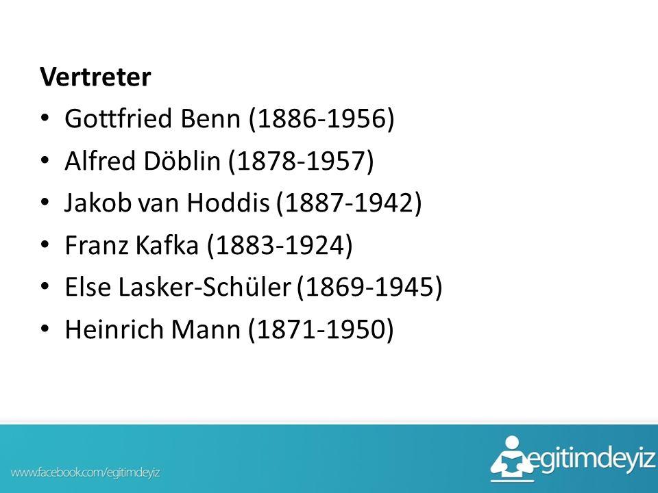 Vertreter Gottfried Benn (1886-1956) Alfred Döblin (1878-1957) Jakob van Hoddis (1887-1942) Franz Kafka (1883-1924) Else Lasker-Schüler (1869-1945) He