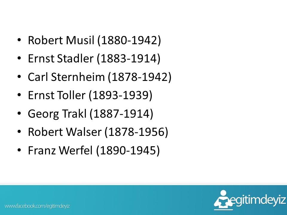 Robert Musil (1880-1942) Ernst Stadler (1883-1914) Carl Sternheim (1878-1942) Ernst Toller (1893-1939) Georg Trakl (1887-1914) Robert Walser (1878-195