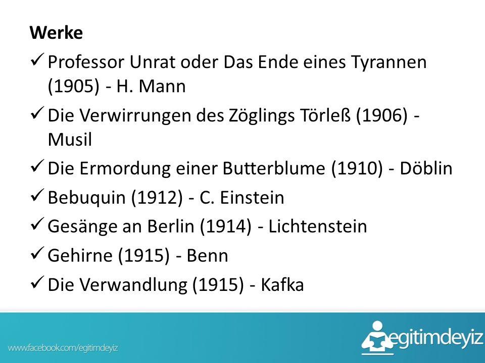 Werke Professor Unrat oder Das Ende eines Tyrannen (1905) - H. Mann Die Verwirrungen des Zöglings Törleß (1906) - Musil Die Ermordung einer Butterblum