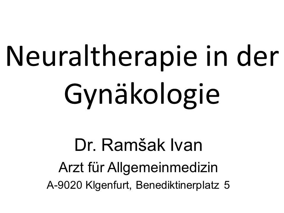 Neuraltherapie in der Gynäkologie Dr. Ramšak Ivan Arzt für Allgemeinmedizin A-9020 Klgenfurt, Benediktinerplatz 5