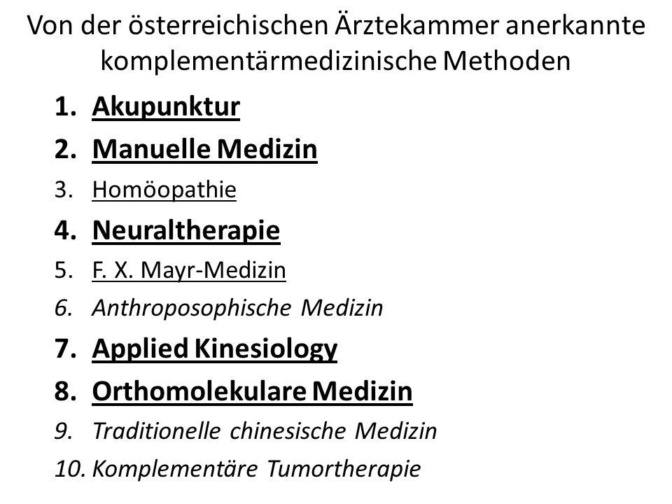 Von der österreichischen Ärztekammer anerkannte komplementärmedizinische Methoden 1.Akupunktur 2.Manuelle Medizin 3.Homöopathie 4.Neuraltherapie 5.F.