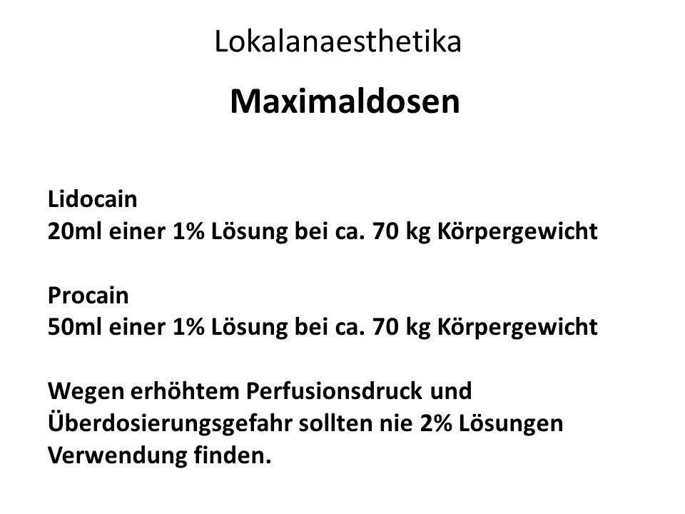 Lokalanaesthetika Maximaldosen Lidocain 20ml einer 1% Lösung bei ca. 70 kg Körpergewicht Procain 50ml einer 1% Lösung bei ca. 70 kg Körpergewicht Wege
