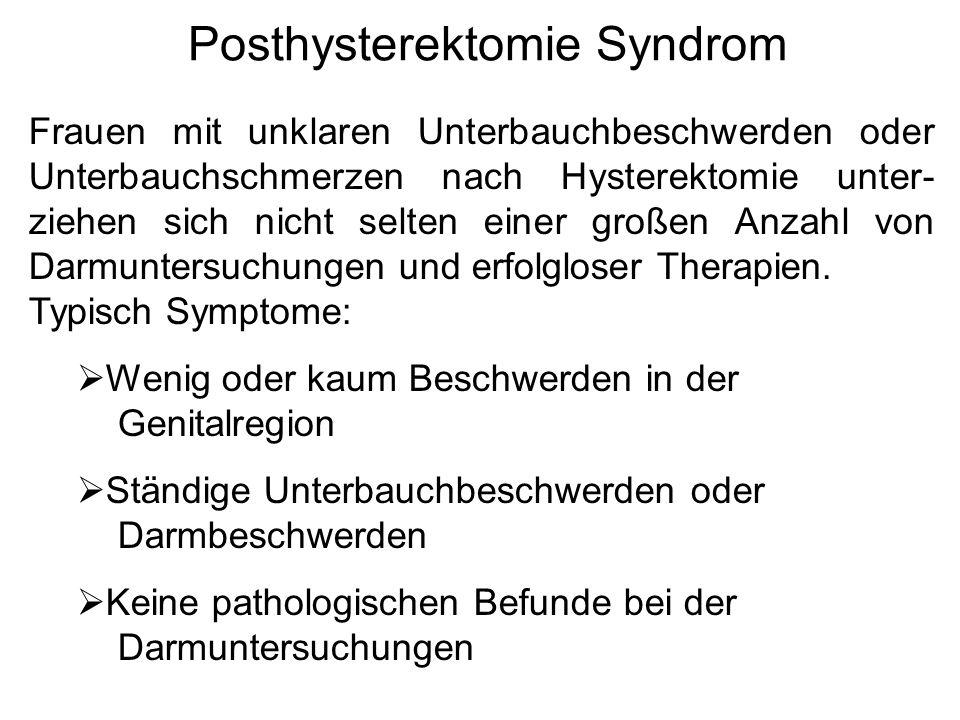 Posthysterektomie Syndrom Frauen mit unklaren Unterbauchbeschwerden oder Unterbauchschmerzen nach Hysterektomie unter- ziehen sich nicht selten einer