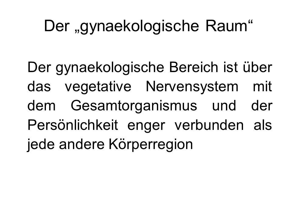 """Der """"gynaekologische Raum"""" Der gynaekologische Bereich ist über das vegetative Nervensystem mit dem Gesamtorganismus und der Persönlichkeit enger verb"""