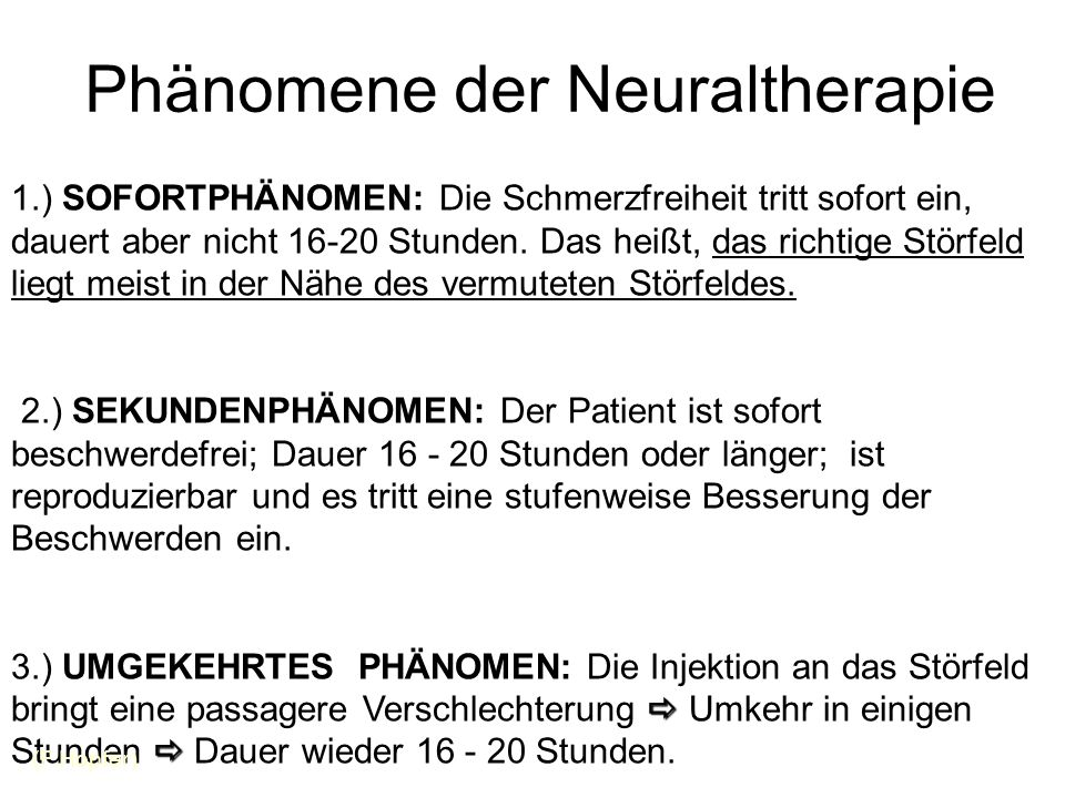 Phänomene der Neuraltherapie 1.) SOFORTPHÄNOMEN: Die Schmerzfreiheit tritt sofort ein, dauert aber nicht 16-20 Stunden. Das heißt, das richtige Störfe