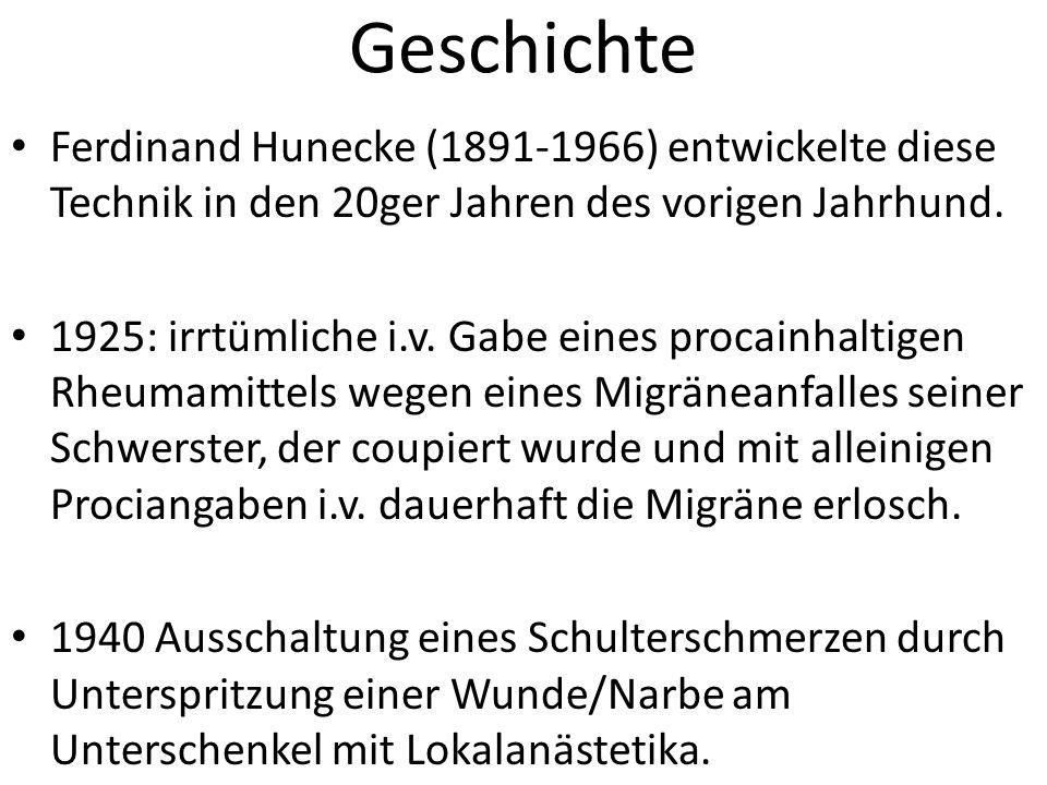 Geschichte Ferdinand Hunecke (1891-1966) entwickelte diese Technik in den 20ger Jahren des vorigen Jahrhund. 1925: irrtümliche i.v. Gabe eines procain