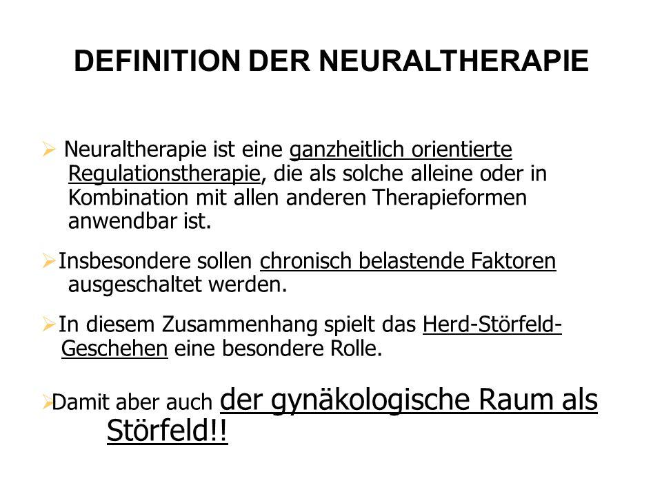 DEFINITION DER NEURALTHERAPIE  Neuraltherapie ist eine ganzheitlich orientierte Regulationstherapie, die als solche alleine oder in Kombination mit a