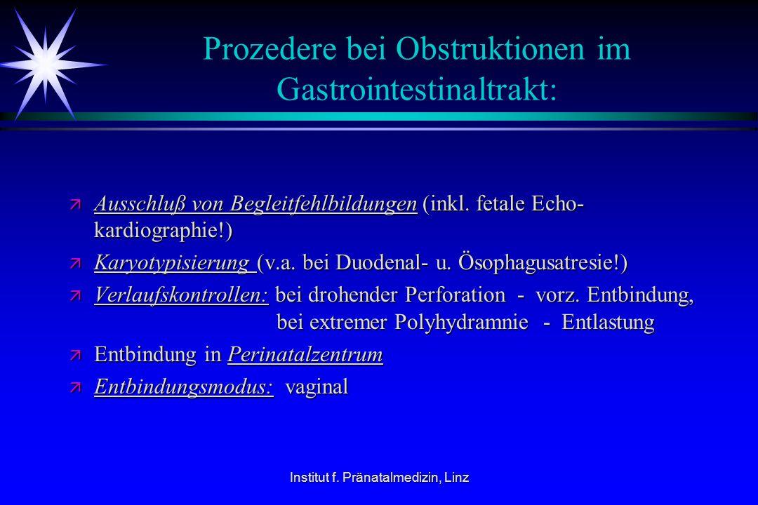 Institut f. Pränatalmedizin, Linz Prozedere bei Obstruktionen im Gastrointestinaltrakt: ä Ausschluß von Begleitfehlbildungen (inkl. fetale Echo- kardi
