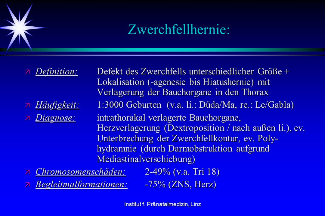 Institut f. Pränatalmedizin, Linz Zwerchfellhernie: ä Definition: Defekt des Zwerchfells unterschiedlicher Größe + Lokalisation (-agenesie bis Hiatush