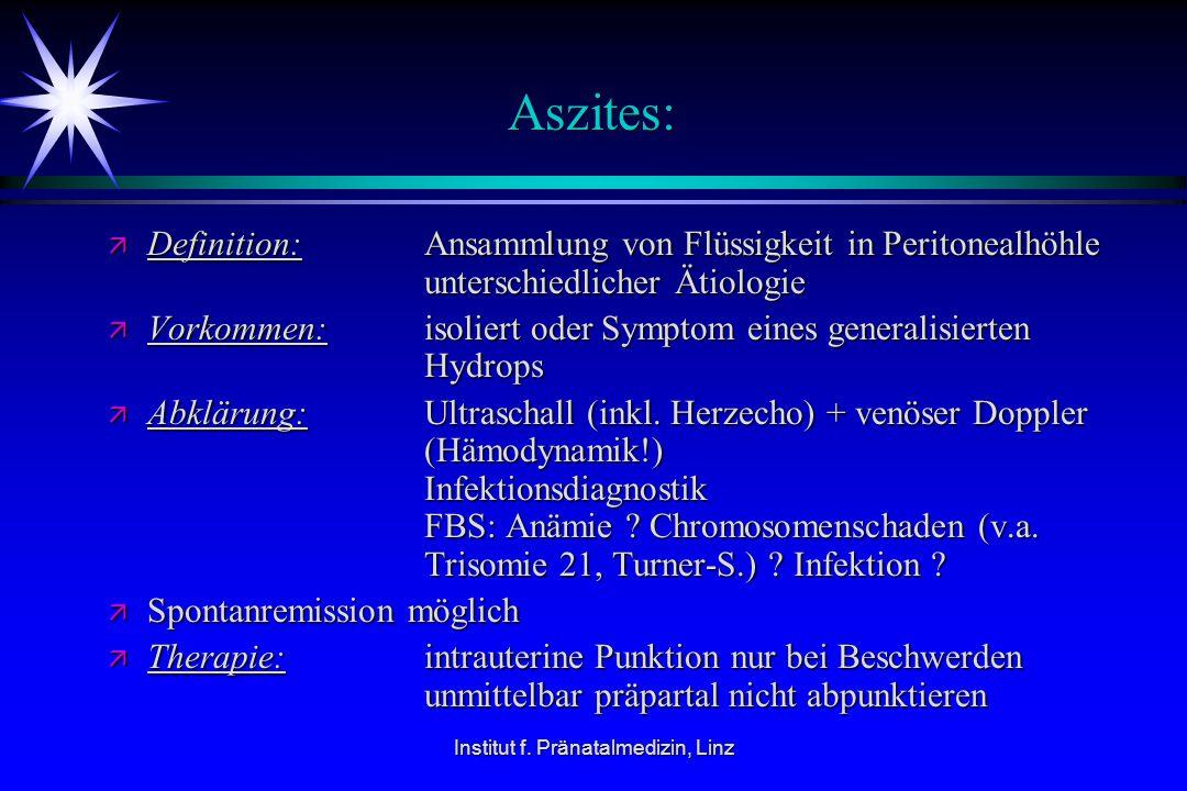 Institut f. Pränatalmedizin, Linz Aszites: ä Definition: Ansammlung von Flüssigkeit in Peritonealhöhle unterschiedlicher Ätiologie ä Vorkommen: isolie