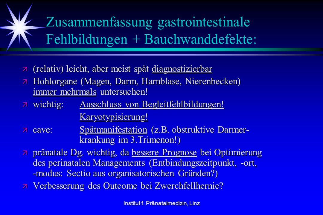 Institut f. Pränatalmedizin, Linz Zusammenfassung gastrointestinale Fehlbildungen + Bauchwanddefekte: ä (relativ) leicht, aber meist spät diagnostizie
