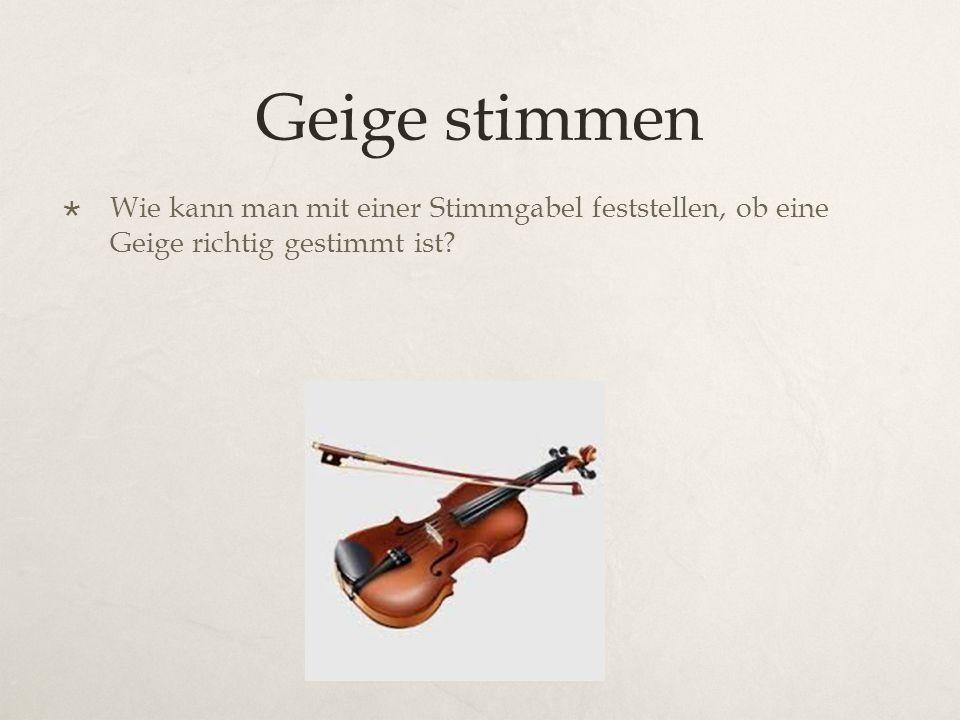 Geige stimmen  Wie kann man mit einer Stimmgabel feststellen, ob eine Geige richtig gestimmt ist?