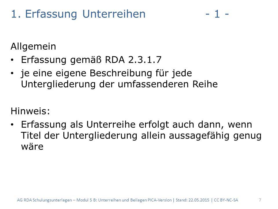 1. Erfassung Unterreihen- 1 - Allgemein Erfassung gemäß RDA 2.3.1.7 je eine eigene Beschreibung für jede Untergliederung der umfassenderen Reihe Hinwe
