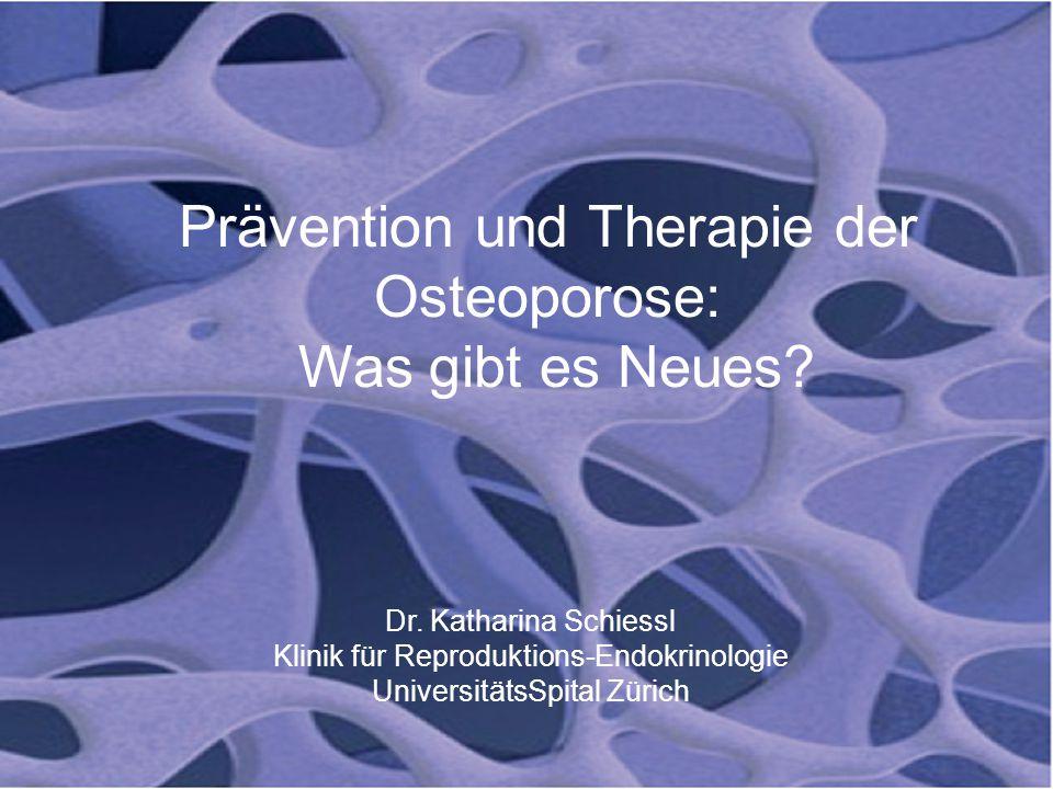 Prävention und Therapie der Osteoporose: Was gibt es Neues? Dr. Katharina Schiessl Klinik für Reproduktions-Endokrinologie UniversitätsSpital Zürich
