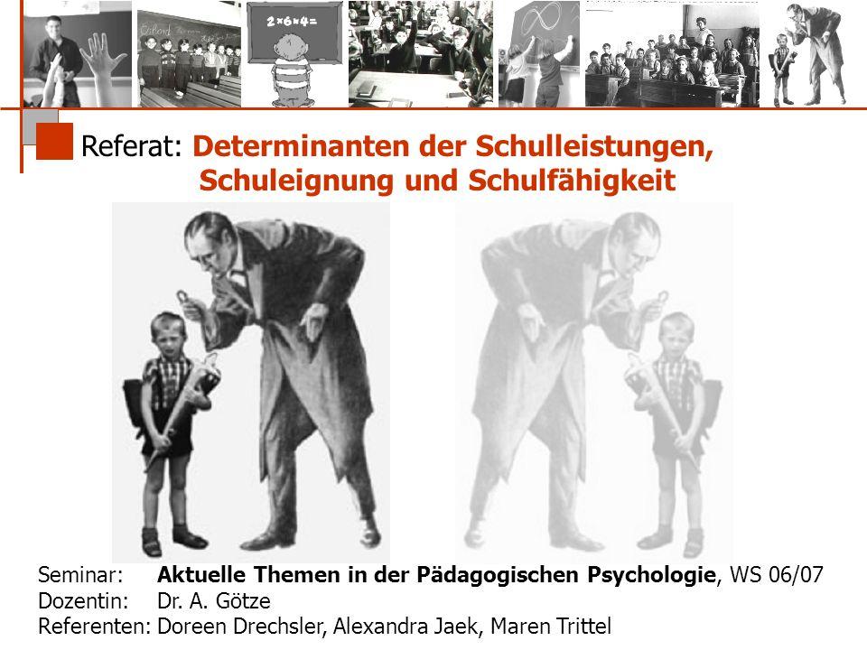 Referat: Determinanten der Schulleistungen, Schuleignung und Schulfähigkeit Seminar: Aktuelle Themen in der Pädagogischen Psychologie, WS 06/07 Dozent