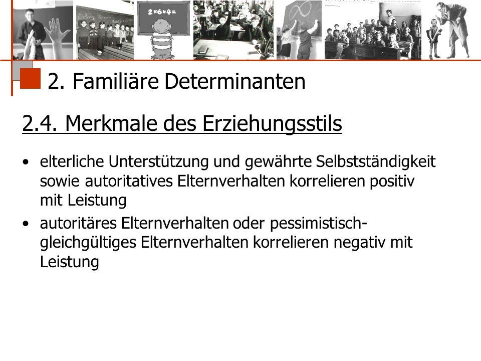 2. Familiäre Determinanten 2.4. Merkmale des Erziehungsstils elterliche Unterstützung und gewährte Selbstständigkeit sowie autoritatives Elternverhalt