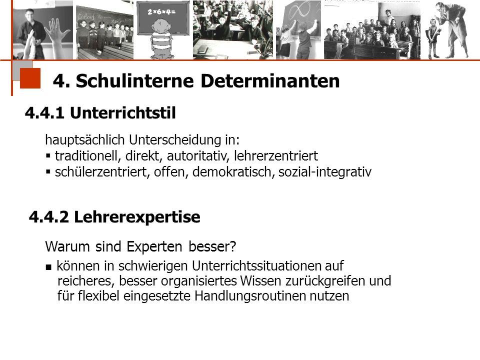 4. Schulinterne Determinanten 4.4.1 Unterrichtstil hauptsächlich Unterscheidung in:  traditionell, direkt, autoritativ, lehrerzentriert  schülerzent