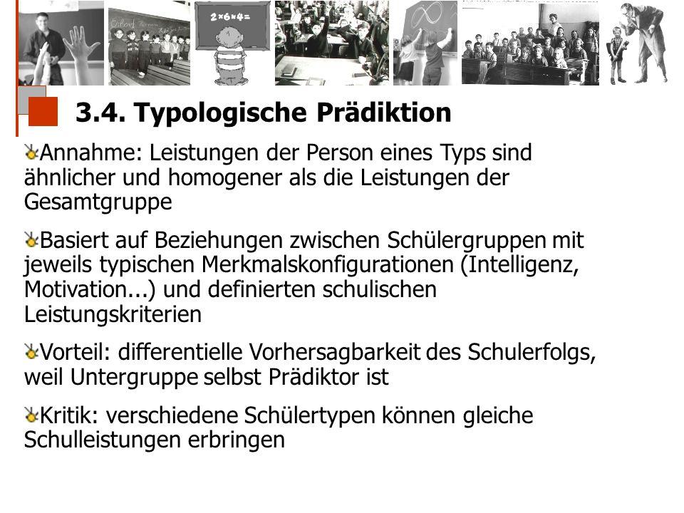 3.4. Typologische Prädiktion Annahme: Leistungen der Person eines Typs sind ähnlicher und homogener als die Leistungen der Gesamtgruppe Basiert auf Be