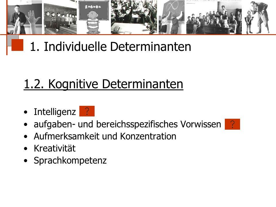 1. Individuelle Determinanten 1.2. Kognitive Determinanten Intelligenz aufgaben- und bereichsspezifisches Vorwissen Aufmerksamkeit und Konzentration K