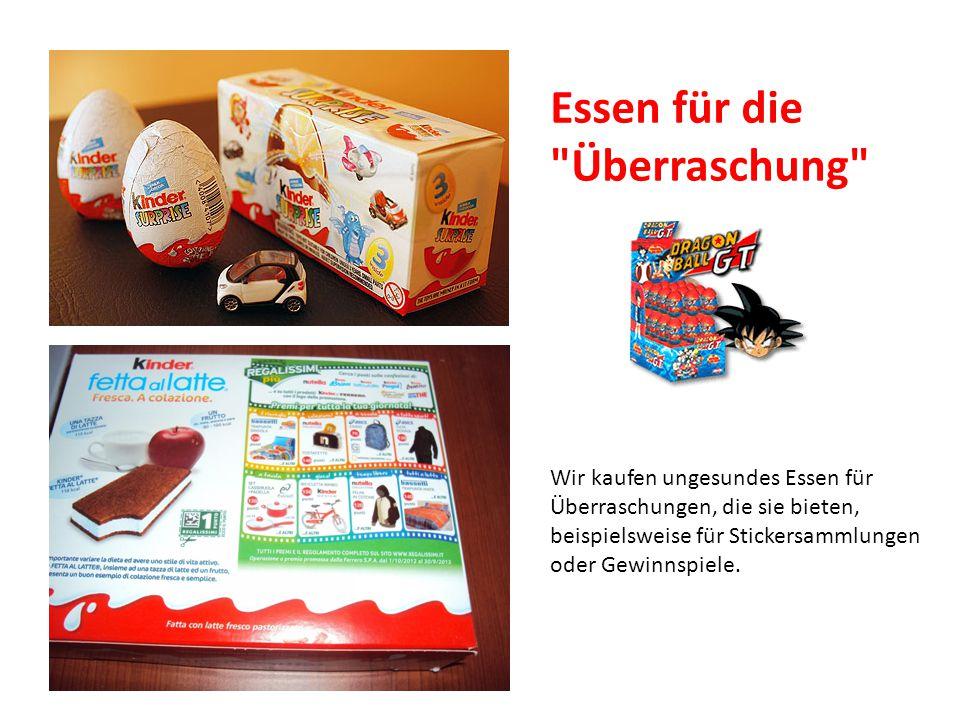 Wir kaufen ungesundes Essen für Überraschungen, die sie bieten, beispielsweise für Stickersammlungen oder Gewinnspiele. Essen für die