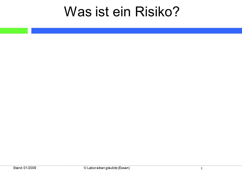 1 Stand: 01/2009© Labor eiben glaubitz (Essen) Was ist ein Risiko?