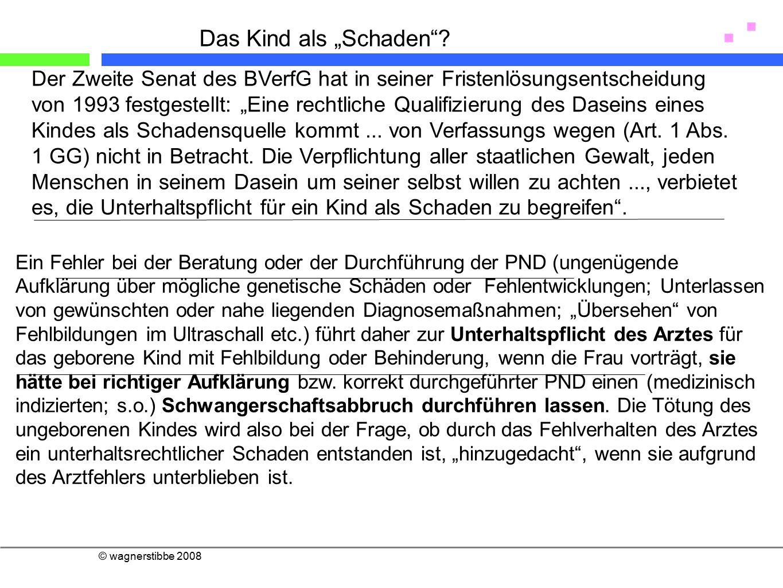 """Der Zweite Senat des BVerfG hat in seiner Fristenlösungsentscheidung von 1993 festgestellt: """"Eine rechtliche Qualifizierung des Daseins eines Kindes als Schadensquelle kommt..."""