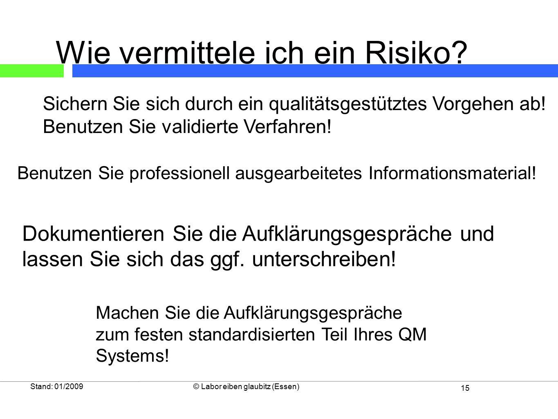 15 Stand: 01/2009© Labor eiben glaubitz (Essen) Sichern Sie sich durch ein qualitätsgestütztes Vorgehen ab! Benutzen Sie validierte Verfahren! Benutze