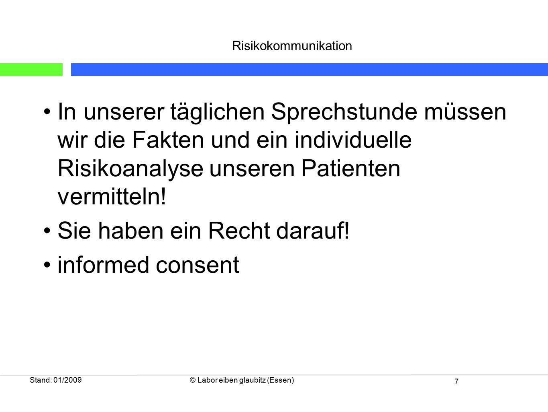 7 Stand: 01/2009© Labor eiben glaubitz (Essen) Risikokommunikation In unserer täglichen Sprechstunde müssen wir die Fakten und ein individuelle Risiko