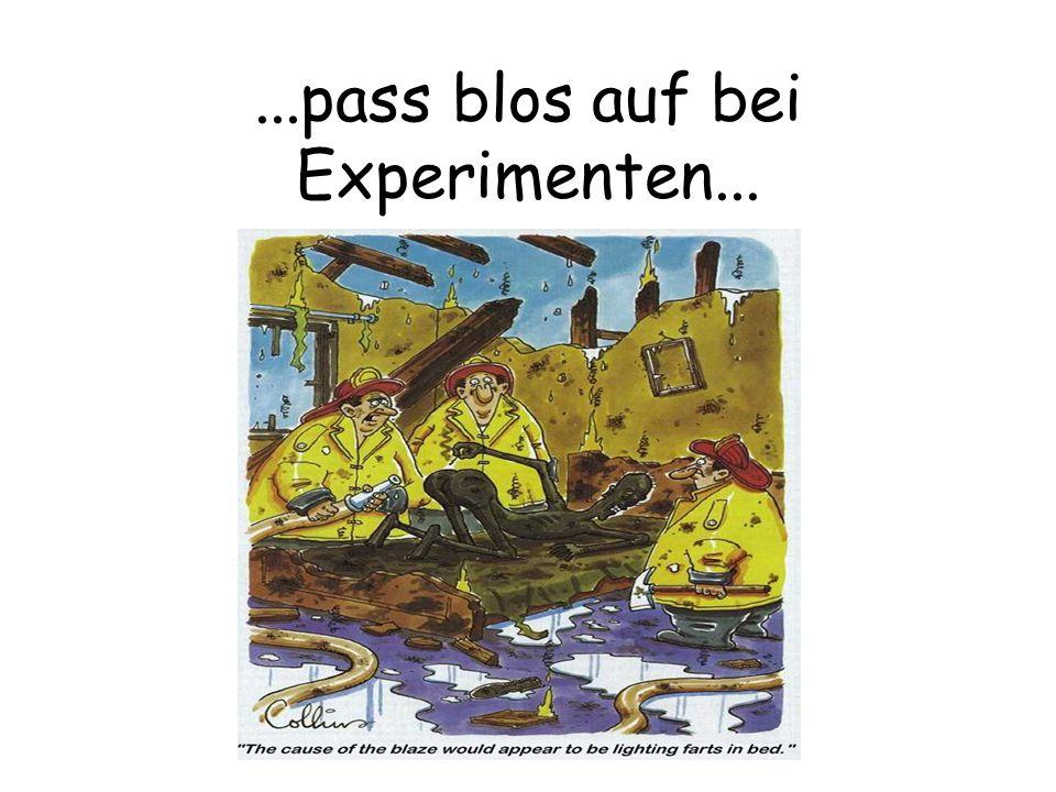 ...pass blos auf bei Experimenten...
