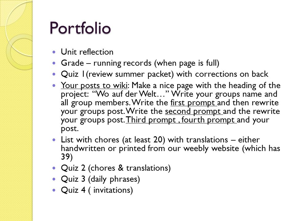 Portfolio Unit reflection Grade – running records (when page is full) Quiz 1(review summer packet) with corrections on back Your posts to wiki: Make a