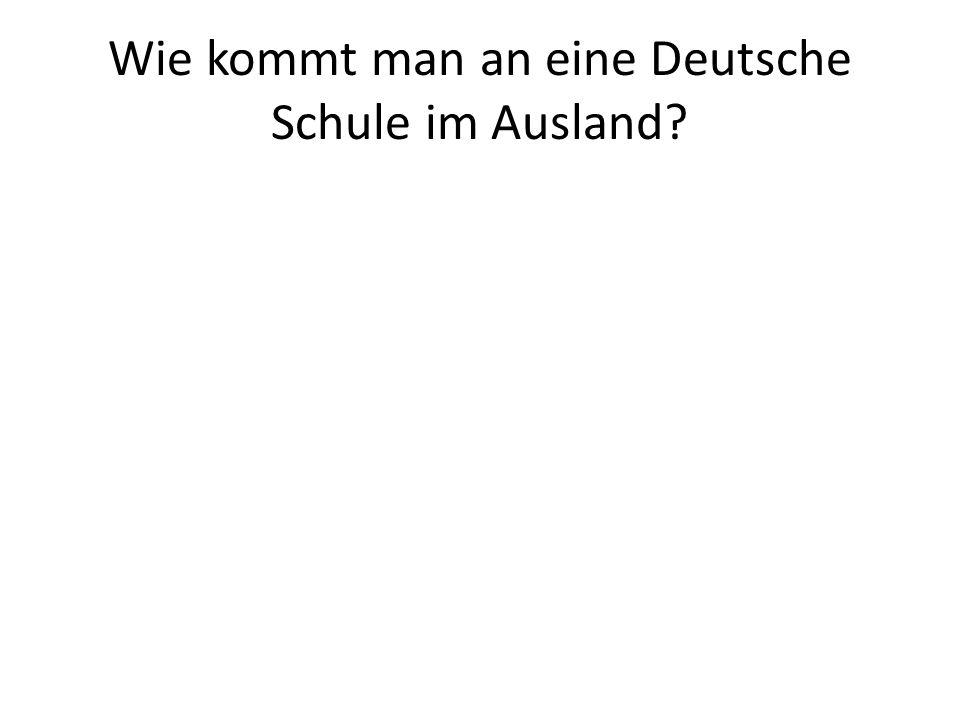 Wie kommt man an eine Deutsche Schule im Ausland?