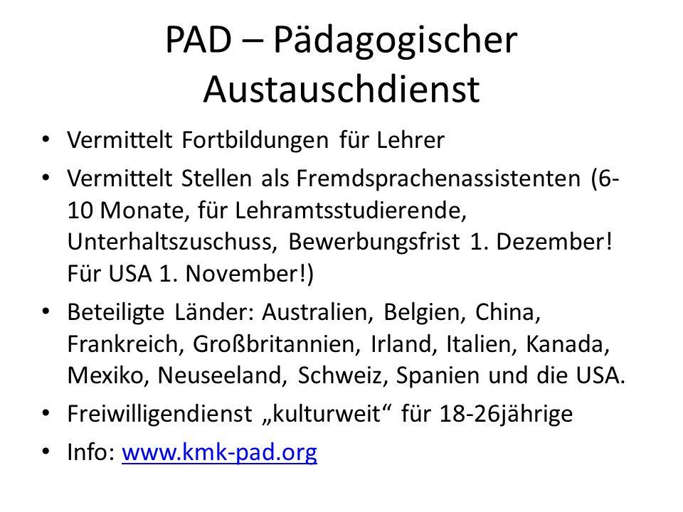 PAD – Pädagogischer Austauschdienst Vermittelt Fortbildungen für Lehrer Vermittelt Stellen als Fremdsprachenassistenten (6- 10 Monate, für Lehramtsstu