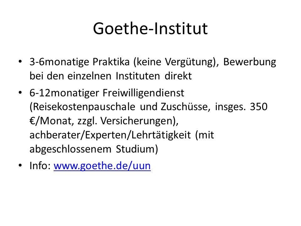 Goethe-Institut 3-6monatige Praktika (keine Vergütung), Bewerbung bei den einzelnen Instituten direkt 6-12monatiger Freiwilligendienst (Reisekostenpau