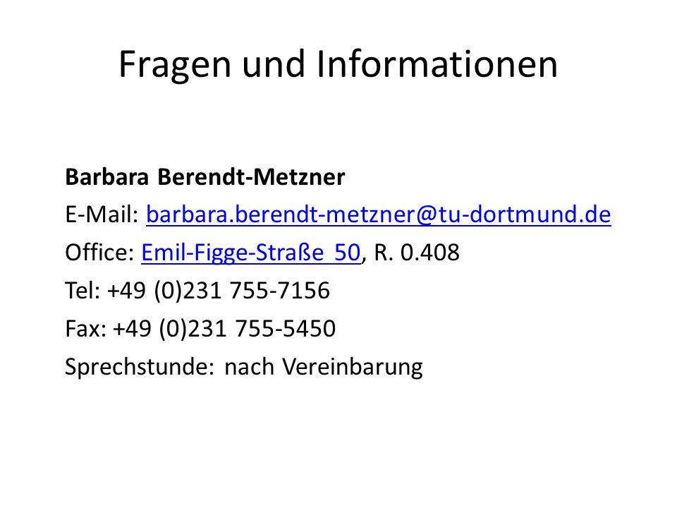 Fragen und Informationen Barbara Berendt-Metzner E-Mail: barbara.berendt-metzner@tu-dortmund.debarbara.berendt-metzner@tu-dortmund.de Office: Emil-Fig