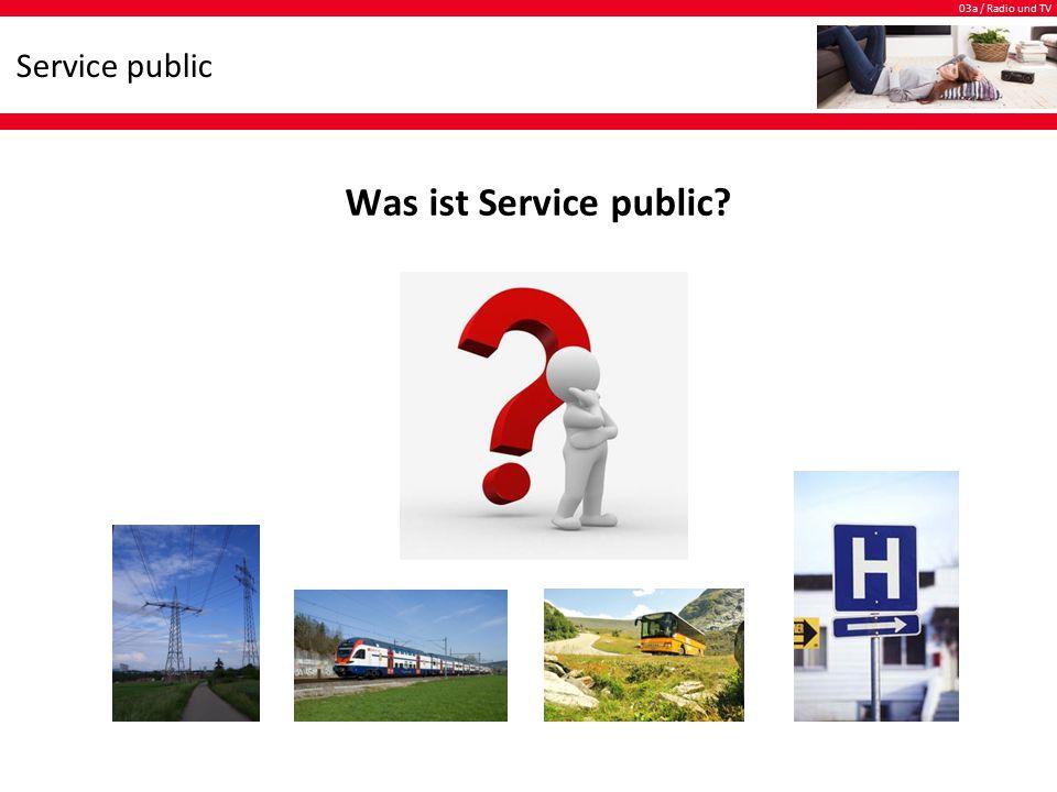 03a / Radio und TV Service public Service public ist … … öffentlicher Dienst.