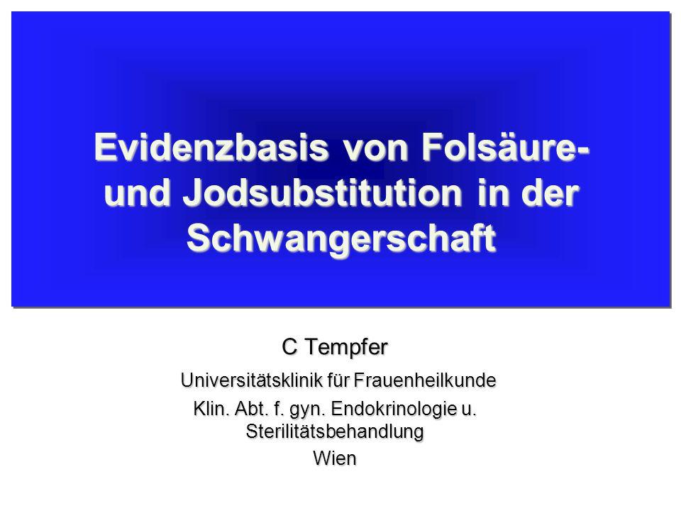 Evidenzbasis von Folsäure- und Jodsubstitution in der Schwangerschaft C Tempfer Universitätsklinik für Frauenheilkunde Universitätsklinik für Frauenhe