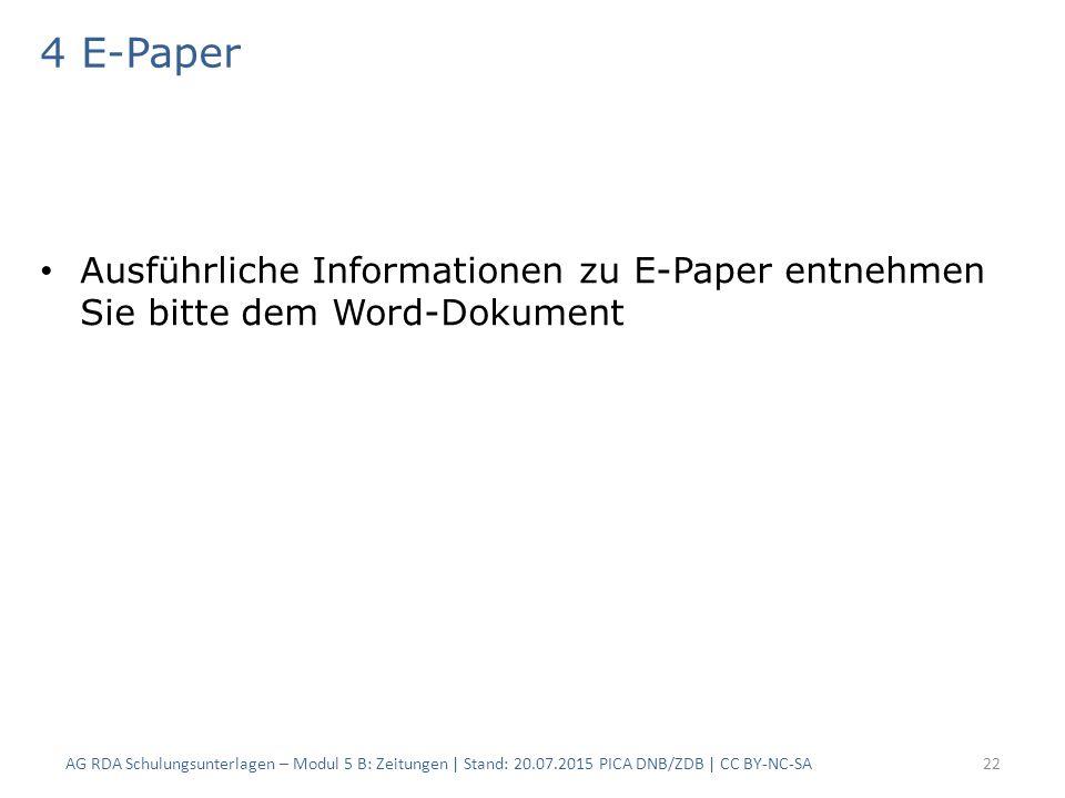 4 E-Paper Ausführliche Informationen zu E-Paper entnehmen Sie bitte dem Word-Dokument AG RDA Schulungsunterlagen – Modul 5 B: Zeitungen | Stand: 20.07.2015 PICA DNB/ZDB | CC BY-NC-SA22