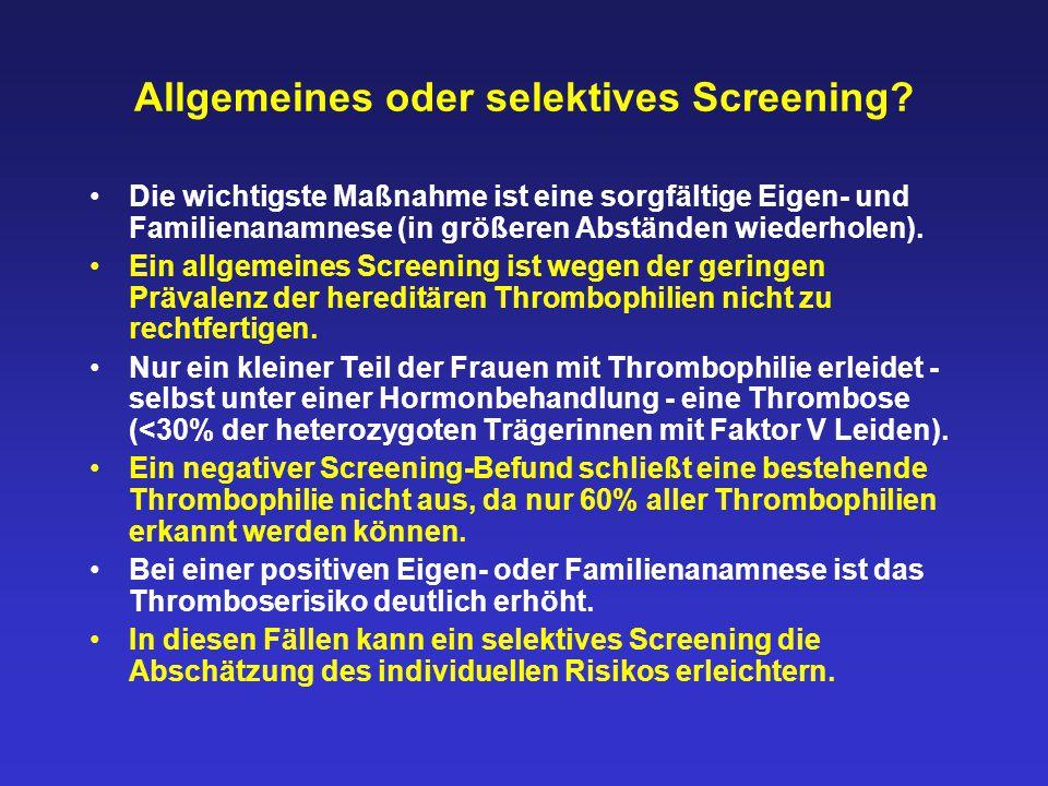 Allgemeines oder selektives Screening? Die wichtigste Maßnahme ist eine sorgfältige Eigen- und Familienanamnese (in größeren Abständen wiederholen). E