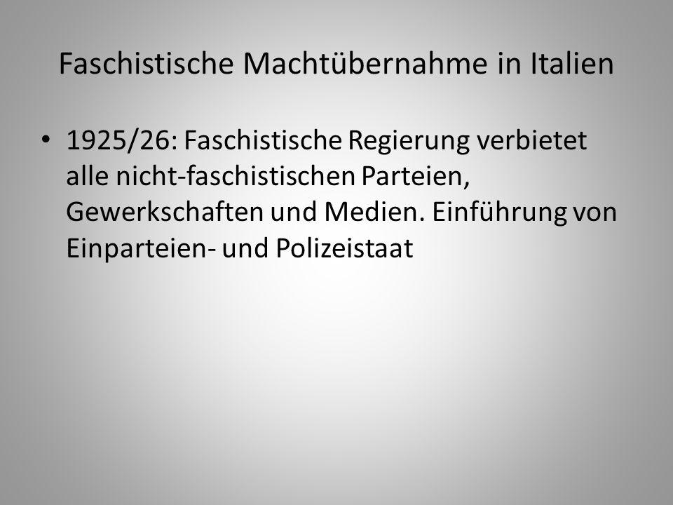 Faschistische Machtübernahme in Italien 1925/26: Faschistische Regierung verbietet alle nicht-faschistischen Parteien, Gewerkschaften und Medien. Einf