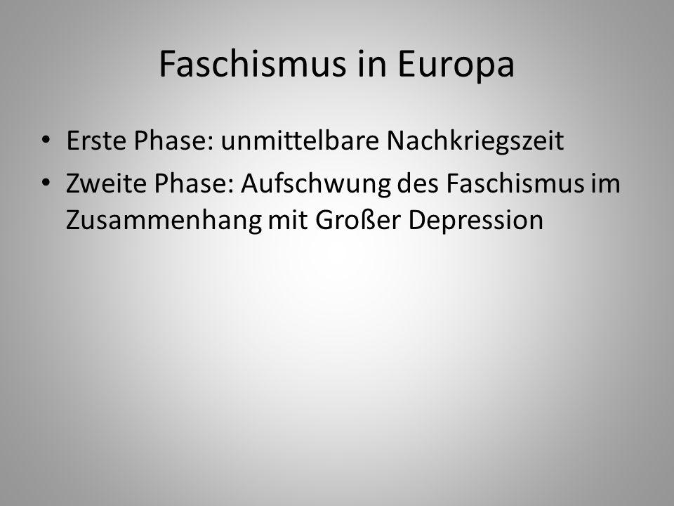 Faschismus in Europa Erste Phase: unmittelbare Nachkriegszeit Zweite Phase: Aufschwung des Faschismus im Zusammenhang mit Großer Depression