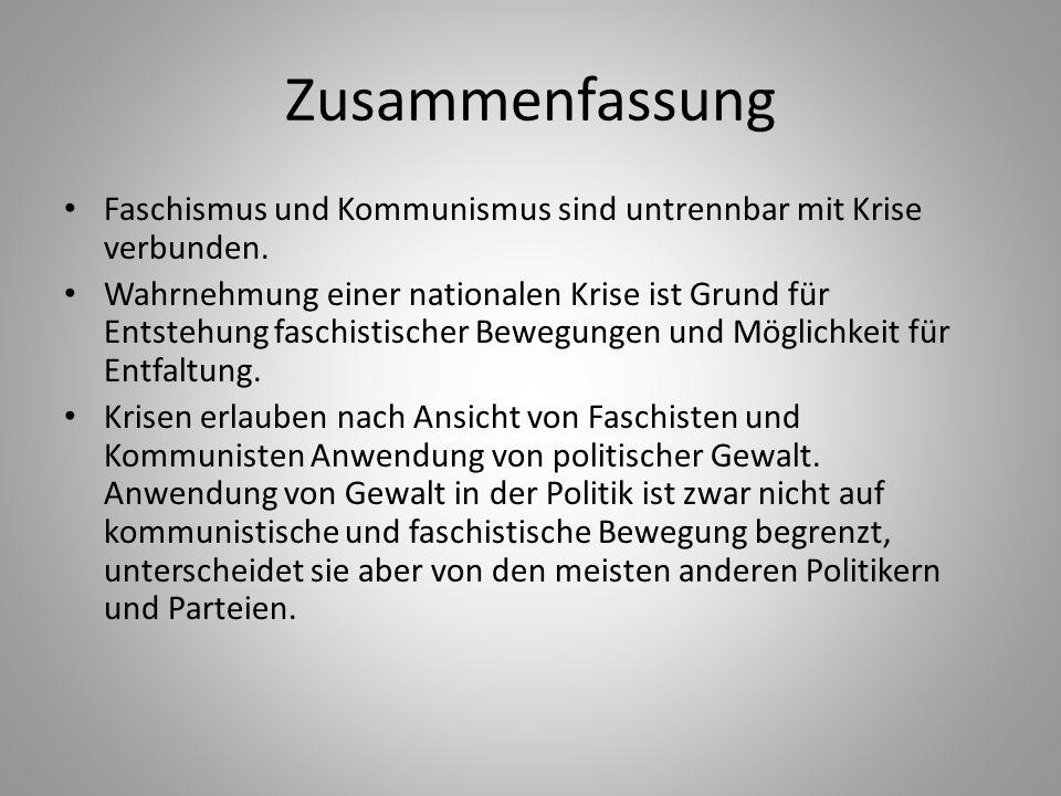 Zusammenfassung Faschismus und Kommunismus sind untrennbar mit Krise verbunden. Wahrnehmung einer nationalen Krise ist Grund für Entstehung faschistis