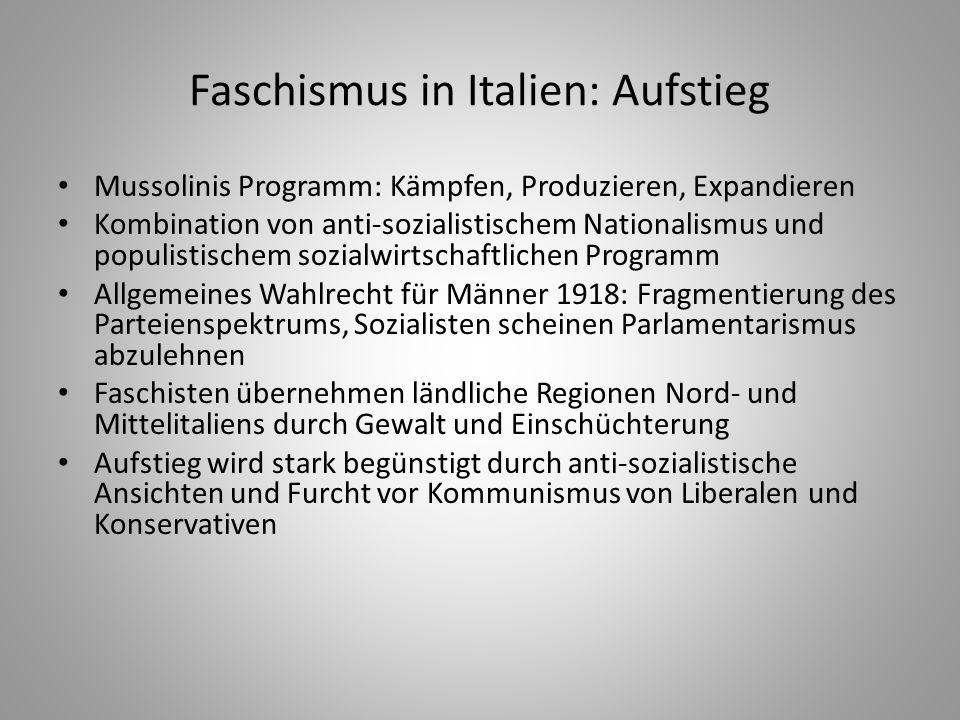 Faschismus in Italien: Aufstieg Mussolinis Programm: Kämpfen, Produzieren, Expandieren Kombination von anti-sozialistischem Nationalismus und populist