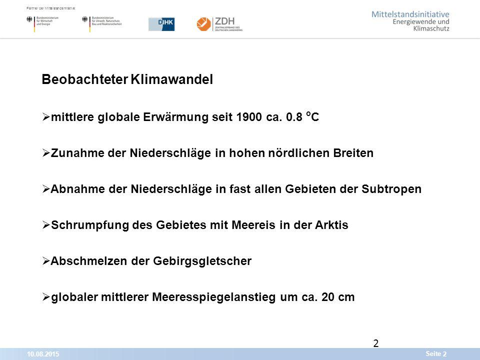 10.08.20152 Partner der Mittelstandsinitiative: Seite 2 Beobachteter Klimawandel  mittlere globale Erwärmung seit 1900 ca.