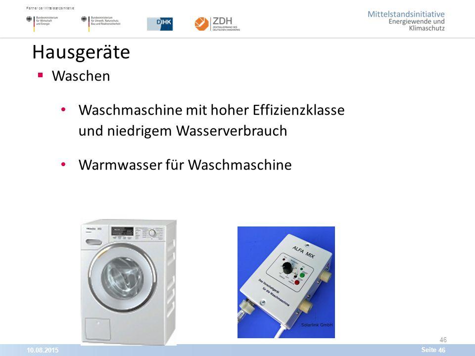 10.08.201546 Partner der Mittelstandsinitiative: Seite 46 Hausgeräte  Waschen Waschmaschine mit hoher Effizienzklasse und niedrigem Wasserverbrauch Warmwasser für Waschmaschine