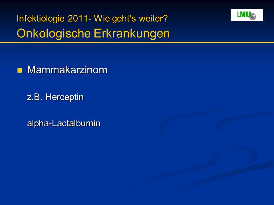 Infektiologie 2011- Wie geht's weiter? Infektiologie 2011- Wie geht's weiter? Onkologische Erkrankungen Mammakarzinom Mammakarzinom z.B. Herceptin alp