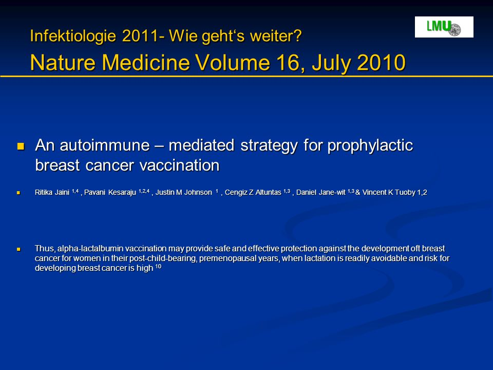 Infektiologie 2011- Wie geht's weiter? Nature Medicine Volume 16, July 2010 An autoimmune – mediated strategy for prophylactic breast cancer vaccinati