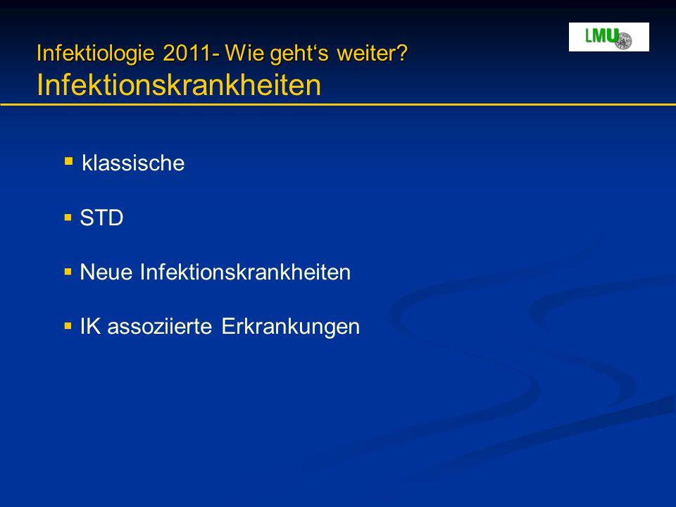 Infektiologie 2011- Wie geht's weiter? Infektiologie 2011- Wie geht's weiter? Infektionskrankheiten  klassische  STD  Neue Infektionskrankheiten 
