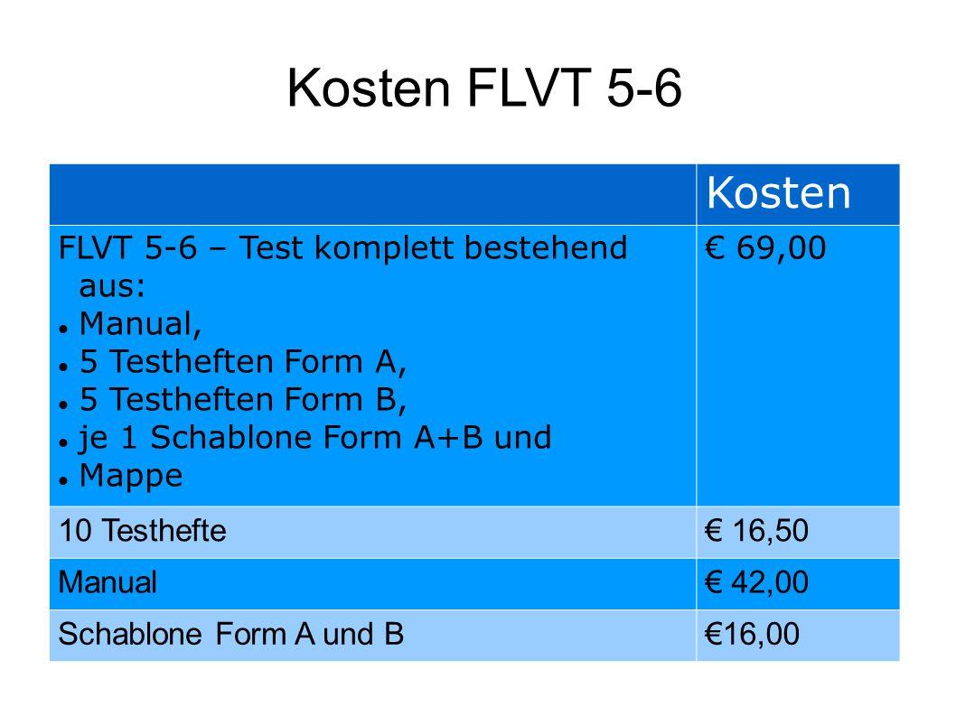 Kosten FLVT 5-6 Kosten FLVT 5-6 – Test komplett bestehend aus: Manual, 5 Testheften Form A, 5 Testheften Form B, je 1 Schablone Form A+B und Mappe € 6