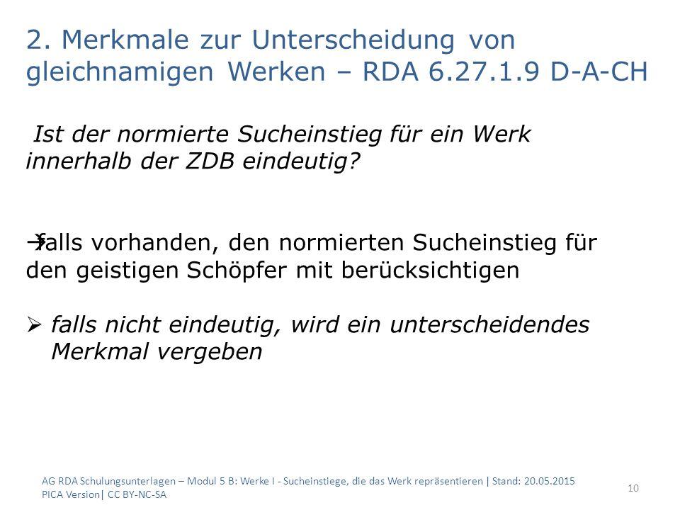 2. Merkmale zur Unterscheidung von gleichnamigen Werken – RDA 6.27.1.9 D-A-CH AG RDA Schulungsunterlagen – Modul 5 B: Werke I - Sucheinstiege, die das