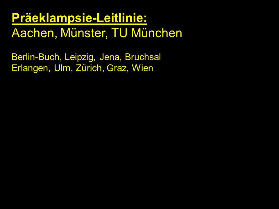 Präeklampsie-Leitlinie: Aachen, Münster, TU München Berlin-Buch, Leipzig, Jena, Bruchsal Erlangen, Ulm, Zürich, Graz, Wien